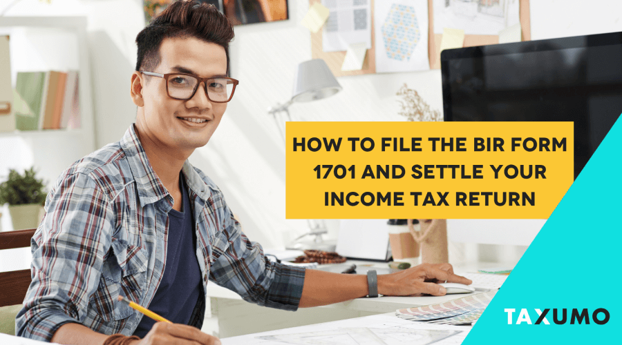 How to File the BIR Form 1701 and Settle Your Income Tax Return